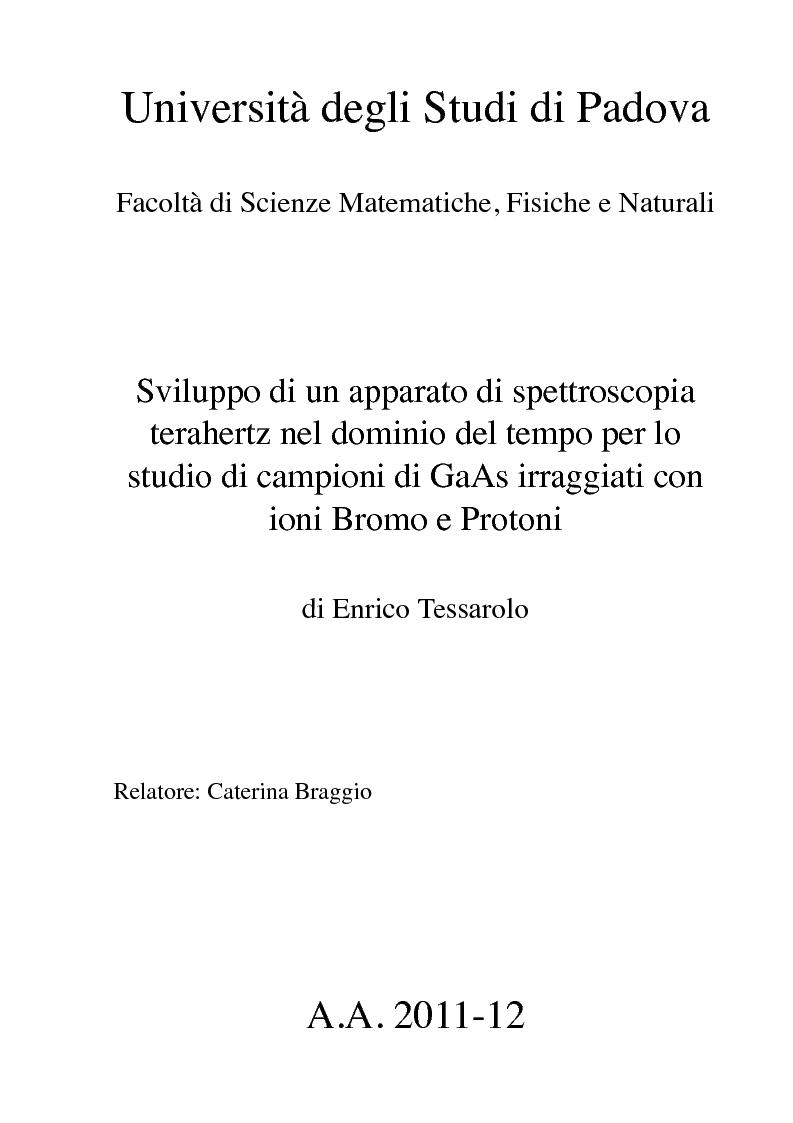 Anteprima della tesi: Sviluppo di un apparato di spettroscopia terahertz nel dominio del tempo per lo studio di campioni di GaAs irraggiati con ioni Bromo e Protoni, Pagina 1