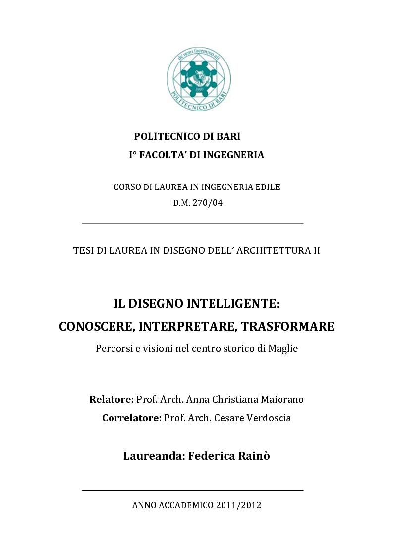 Anteprima della tesi: Il Disegno Intelligente: conoscere, interpretare, trasformare - Percorsi e visioni nel centro storico di Maglie (LE), Pagina 1